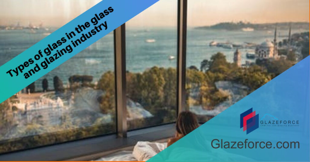 Types of glass in glazing business